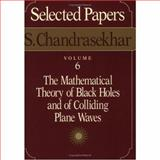 Selected Papers : The Mathematical Theory of Black Holes and of Colliding Plane Waves, Chandrasekhar, S., 0226101010