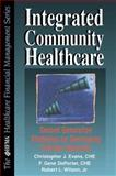 Integrated Community Healthcare : Second Generation Strategies for Developing Provider Networks, Evans, Christopher J., 0786311010