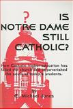 Is Notre Dame Still Catholic?, E. Michael Jones, 0929891015