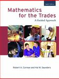 Mathematics for the Trades : A Guided Approach, Carman, Robert A. and Saunders, Hal M., 0132321025