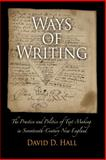 Ways of Writing : The Practice and Politics of Text-Making in Seventeenth-Century New England, Hall, David D., 0812241029