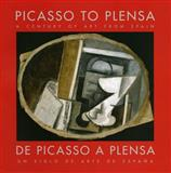 Picasso to Plensa, A Century of Art from Spain : Modern Spanish Art Picasso (1909) to Plensa (2004, Paloma Alarcó, Pilar Parcerisas, William Jeffett, 0977991024