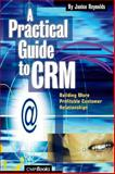 A Practical Guide to CRM : Building More Profitable Customer Relationships, Reynolds, Janice, 1578201020