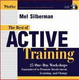 The Best of Active Training : 25 One-Day Workshops Guaranteed to Promote Involvement, Learning, and Change, Silberman, Mel, 0787971022