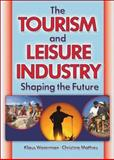 The Tourism and Leisure Industry : Shaping the Future, Weiermair, Klaus and Mathies, Christine, 0789021021
