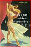 Actresses and Whores : On Stage and in Society, Pullen, Kirsten, 0521541026