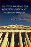 Political Foundations of Judicial Supremacy : The Presidency, the Supreme Court, and Constitutional Leadership in U. S. History, Whittington, K. E., 0691141029
