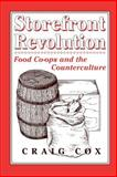 Storefront Revolution : Food Co-Ops and the Counterculture, Cox, Craig, 0813521025