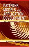 Patterns, Models and Application Development : A C++ Programmer's Reference, Sanchez, Julio, 0849331021