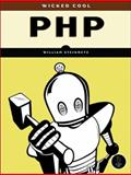Wicked Cool PHP : Real-World Scripts That Make Difficult Things Possible, Steinmetz, William and Ward, Brian, 1593271026