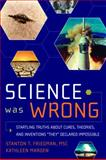 Science Was Wrong, Stanton T. Friedman, 1601631022
