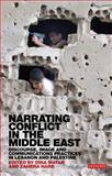 Narrating Conflict in the Middle East : Discourse, Image and Communications Practices in Lebanon and Palestine, Matar, Dina and Harb, Zahera, 1780761023