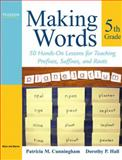 Making Words Fifth Grade : 50 Hands-on Lessons for Teaching Prefixes, Suffixes, and Roots, Cunningham, Patricia M. and Hall, Dorothy P., 0205581021
