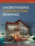 Understanding Construction Drawings, Mark W. Huth, 1285061020