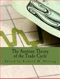 The Austrian Theory of the Trade Cycle, Richard Ebeling, 1479271020