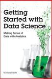 Getting Started with Data Science : Making Sense of Data with Analytics, Haider, Murtaza, 0133991024