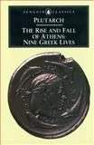 The Rise and Fall of Athens - Nine Greek Lives, Plutarch, 0140441026