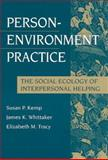Person-Environment Practice : The Social Ecology of Interpersonal Helping, Kemp, Susan P. and Whittaker, James K., 0202361020