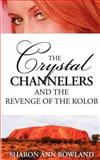 The Crystal Channelers and the Revenge of the Kolob, Sharon Ann Rowland, 0987231022