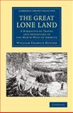 The Great Lone Land : A Narrative of Travel and Adventure in the North-West of America, Butler, William Francis, 1108071023