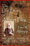 The Life Story of Albert Pike, Fred W. Allsopp, 1613421028