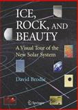 Ice, Rock, and Beauty : A Visual Tour of the New Solar System, Brodie, David, 0387731024