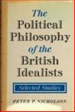 The Political Philosophy of the British Idealists, Nicholson, Peter P., 0521371023