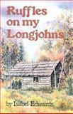 Ruffles on My Longjohns, Isabel Edwards, 0888391021