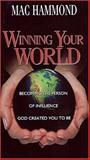 Winning Your World : Becoming the Person of Incfluence God Created You to Be, Hammond, Mac, 1573991023