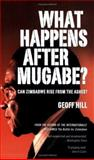 What Happens after Mugabe?, Hill, Geoff, 1770071024