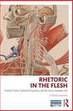 Rhetoric in the Flesh : Trained Vision, Technical Expertise, and the Gross Anatomy Lab, Fountain, Kenny, 0415741025
