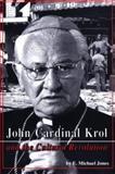 John Cardinal Krol and the Cultural Revolution, E. Michael Jones, 0929891023