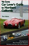 Via Corsa Car Lover's Guide to Northern California, Ronald Adams, 098257102X