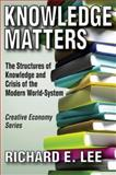 Knowledge Matters : The Structures of Knowledge and Crisis of the Modern World-System, Lee, Richard E., 1412811023