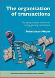 The organisation of Transactions : Studying supply networks using gaming Simulation, Meijer, Sebastiaan, 9086861024