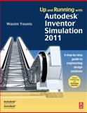 Up and Running with Autodesk Inventor Simulation 2011 : A Step-By-step Guide to Engineering Design Solutions, Younis, Wasim, 0123821029