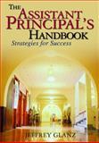 The Assistant Principal's Handbook : Strategies for Success, Glanz, Jeffrey, 0761931023