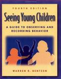 Seeing Young Children : A Guide to Observing and Recording Behavior, Bentzen, Warren R., 0766811026