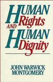 Human Rights and Human Dignity, Montgomery, John Warwick, 094524102X