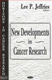 New Developments in Cancer Research, Jeffries, Lee P., 160021102X