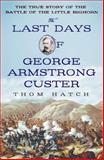The Last Days of George Armstrong Custer, Thom Hatch, 1250051029