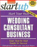 Start Your Own Wedding Consultant Business : Your Step-by-Step Guide to Success, Entrepreneur Press Staff and Peters, Amy Jean, 1599181029