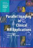 Parallel Imaging in Clinical MR Applications, , 3540231021