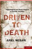 Driven to Death : Psychological and Social Aspects of Suicide Terrorism, Merari, Ariel, 0195181026