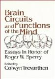 Brain Circuits and Functions of the Mind : Essays in Honor of Roger Wolcott Sperry, Author, , 0521261023