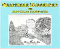 Vegetable Surrender: or Happiness Is Not Blue, Heart-Master Da, 0918801028