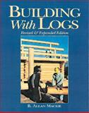 Building with Logs, Allan B. Mackie, 1552091023