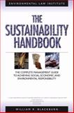 The Sustainability : The Complete Management Guide to Achieving Social, Economic, and Environmental Responsibility, Blackburn, William R., 1585761028