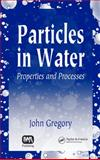 Particles in Water : Properties and Processes, Gregory, J., 1843391023