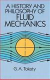 A History and Philosophy of Fluid Mechanics, Tokaty, G. A., 0486681033